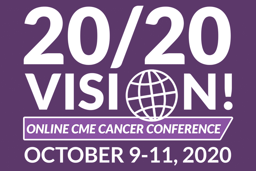 THE 2020 VISION ONLINE CME CANCER CONFERENCE!